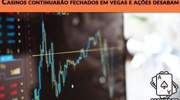 Casinos continuarão fechados em Vegas e ações desabam