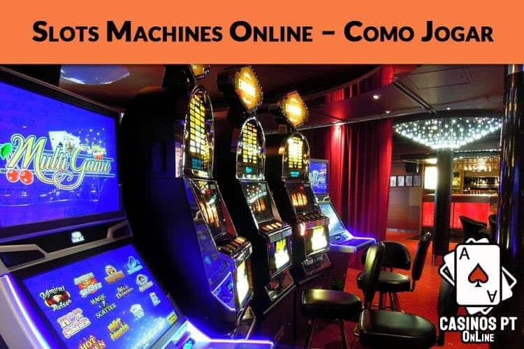 Slots Machines Online – Como Jogar